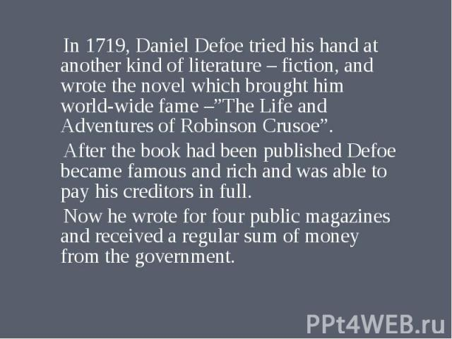 daniel defoe and his writings history essay History was defoe's forte, and his writings addressed the more central concerns of his day, though some accounted for some of the more marginal interests as well, such as a system of magick (1726), the political history of the devil (1726), and an essay on the history and reality of apparitions (1727.