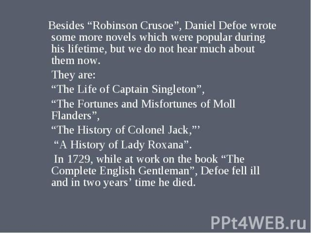"""Besides """"Robinson Crusoe"""", Daniel Defoe wrote some more novels which were popular during his lifetime, but we do not hear much about them now. Besides """"Robinson Crusoe"""", Daniel Defoe wrote some more novels which were popular during his lifetime, but…"""