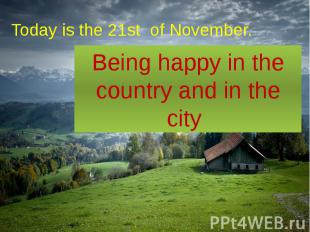 Today is the 21st of November.
