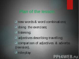 Plan of the lesson: new words & word combinations; doing the exercises; list