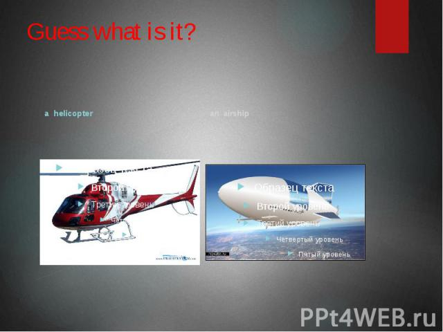Guess what is it? a helicopter