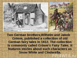 Two German brothers,Wilhelm and Jakob Grimm, published a collection of old Germa