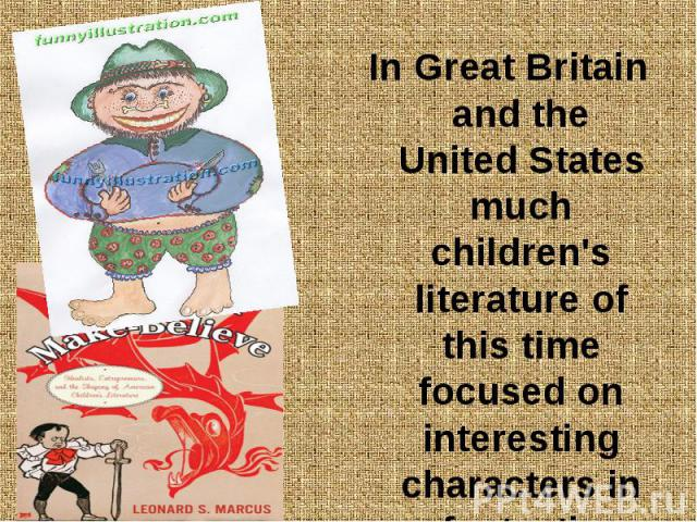 In Great Britain and the United States much children's literature of this time focused on interesting characters in fantastic worlds. In Great Britain and the United States much children's literature of this time focused on interesting characters in…