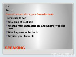 SPEAKING С3 Task 1 Give a 2-minute talk on your favourite book. Remember to say