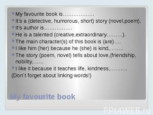My favourite book My favourite book is……………… It's a (detective, humorous, short)