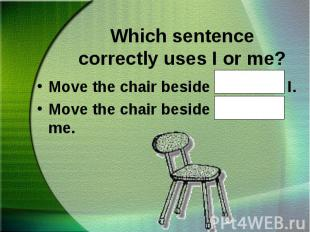 Move the chair beside John and I. Move the chair beside John and I. Move the cha