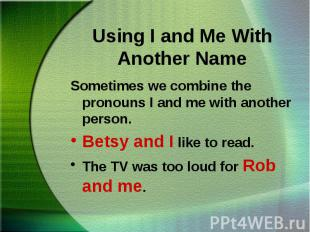 Sometimes we combine the pronouns I and me with another person. Sometimes we com