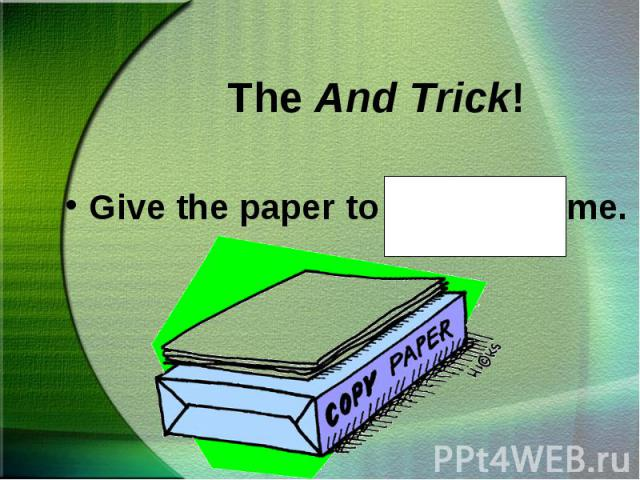 Give the paper to Steve and me. Give the paper to Steve and me.