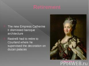 Retirement The new Empress Catherine II dismissed baroque architecture Rastrelli