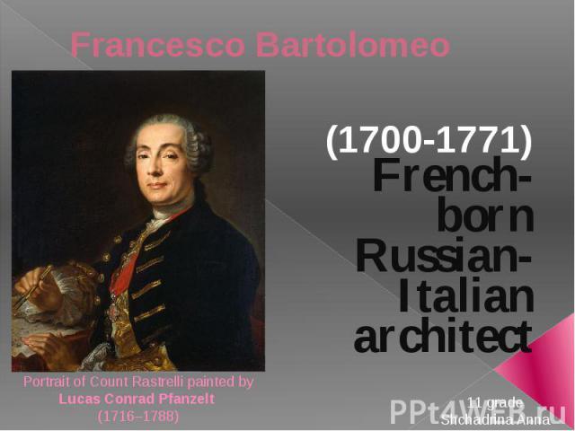 Francesco Bartolomeo Rastrelli (1700-1771) French-born Russian-Italian architect