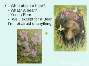 - What about a bear? - What? A bear? - Yes, a Bear. - Well, except for a Bear I'