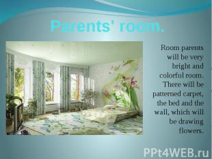 Parents' room. Room parents will be very bright and colorful room. There will be