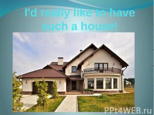 I'd really like to have such a house!