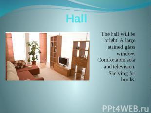 Hall The hall will be bright. A large stained glass window. Comfortable sofa and