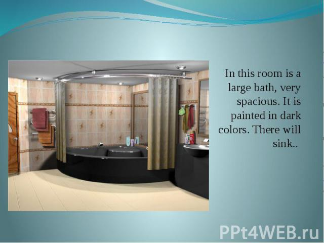 Bath In this room is a large bath, very spacious. It is painted in dark colors. There will sink..