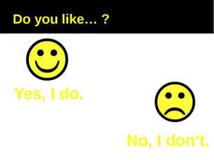 Do you like… ?