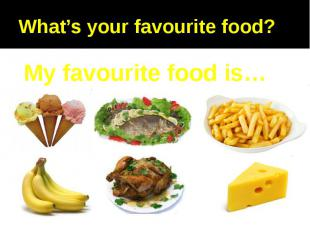 What's your favourite food?