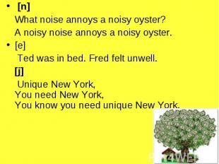 [n] [n] What noise annoys a noisy oyster? A noisy noise annoys a noisy oyster. [