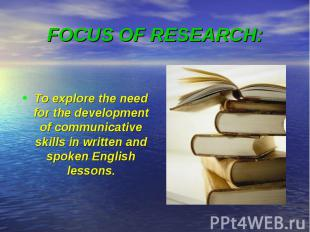 To explore the need for the development of communicative skills in written and s