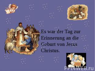 Es war der Tag zur Erinnerung an die Geburt von Jesus Christus. Es war der Tag z