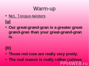 №1. Tonque-twisters №1. Tonque-twisters [g] Our great-grand-gran is a greater gr