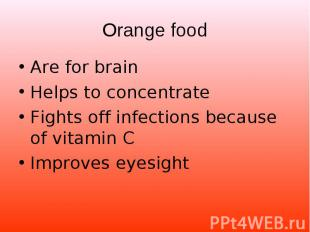 Are for brain Are for brain Helps to concentrate Fights off infections because o
