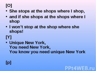 [O] [O] She stops at the shops where I shop, and if she shops at the shops where