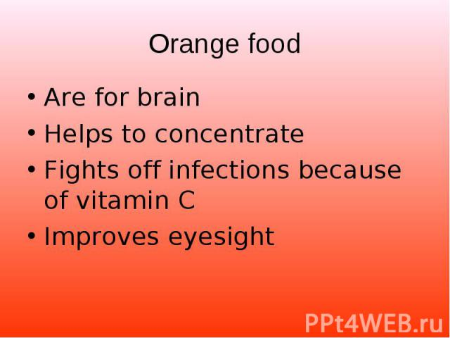 Are for brain Are for brain Helps to concentrate Fights off infections because of vitamin C Improves eyesight