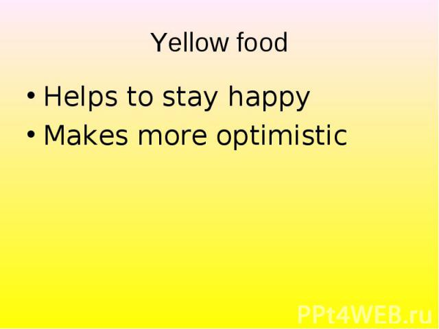 Helps to stay happy Helps to stay happy Makes more optimistic