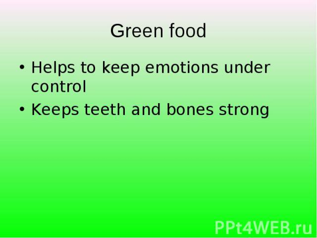 Helps to keep emotions under control Helps to keep emotions under control Keeps teeth and bones strong