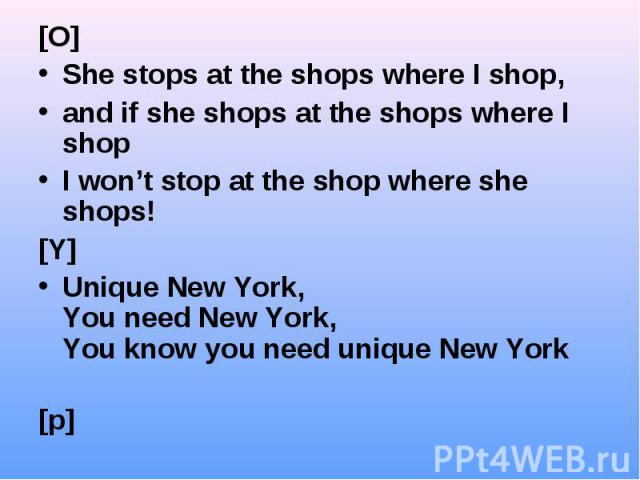 [O] [O] She stops at the shops where I shop, and if she shops at the shops where I shop I won't stop at the shop where she shops! [Y] Unique New York, You need New York, You know you need unique New York [p] Pretty Pamela Parker picked pink petunia …