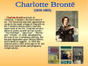 Charlotte Brontë was born at Thornton, Yorkshire, the third child of six. The Re