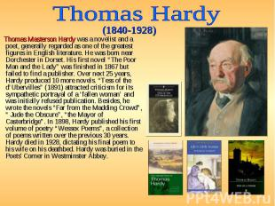 Thomas Masterson Hardy was a novelist and a poet, generally regarded as one of t