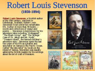 Robert Louis Stevenson, a Scottish author of the 19th century, was born in Edinb