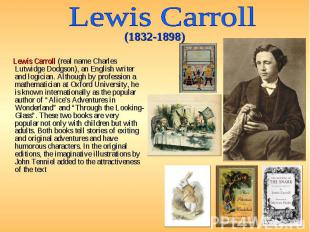 Lewis Carroll (real name Charles Lutwidge Dodgson), an English writer and logici