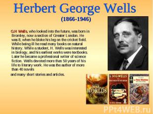 G.H Wells, who looked into the future, was born in Bromley, now a section of Gre