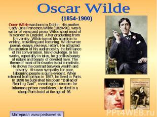 Oscar Wilde was born in Dublin. His mother, Lady Jane Francesca Wilde (1820-96),