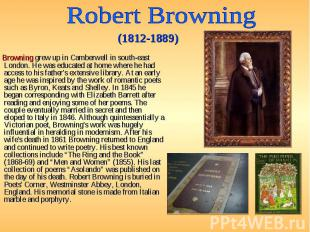 Browning grew up in Camberwell in south-east London. He was educated at home whe