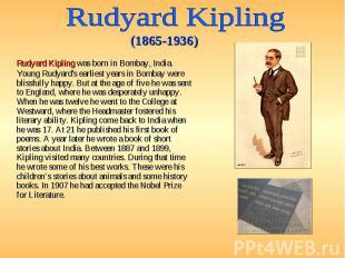 Rudyard Kipling was born in Bombay, India. Young Rudyard's earliest years in Bom
