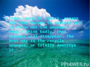 Today, many of rivers, oceans and seas become to easiest way to throw out the se