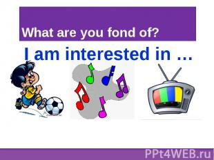 I am interested in … I am interested in …