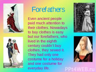 Even ancient people paid much attention to their clothes. Nowadays to buy clothe