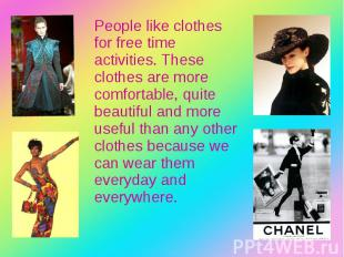 People like clothes for free time activities. These clothes are more comfortable