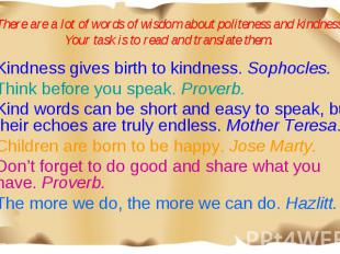 Kindness gives birth to kindness. Sophocles. Kindness gives birth to kindness. S