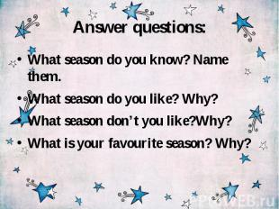 Answer questions: What season do you know? Name them. What season do you like? W
