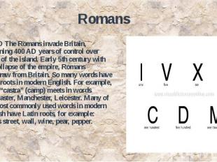 Romans 43 AD The Romans invade Britain, beginning 400 AD years of control over m