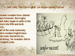500-1100: The Old English (or Anglo-Saxon) Period
