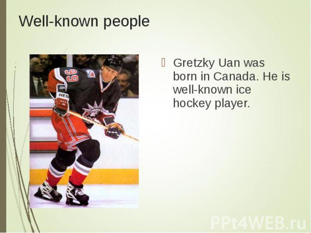 Gretzky Uan was born in Canada. He is well-known ice hockey player. Gretzky Uan was born in Canada. He is well-known ice hockey player.