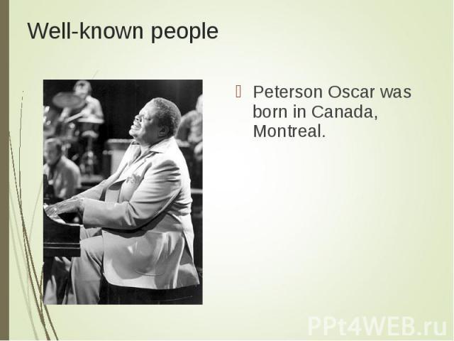 Peterson Oscar was born in Canada, Montreal. Peterson Oscar was born in Canada, Montreal.