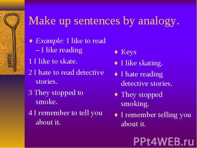 Example: I like to read – I like reading Example: I like to read – I like reading 1 I like to skate. 2 I hate to read detective stories. 3 They stopped to smoke. 4 I remember to tell you about it.